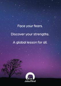 Face your fears, discover your strengths, a global lesson for all